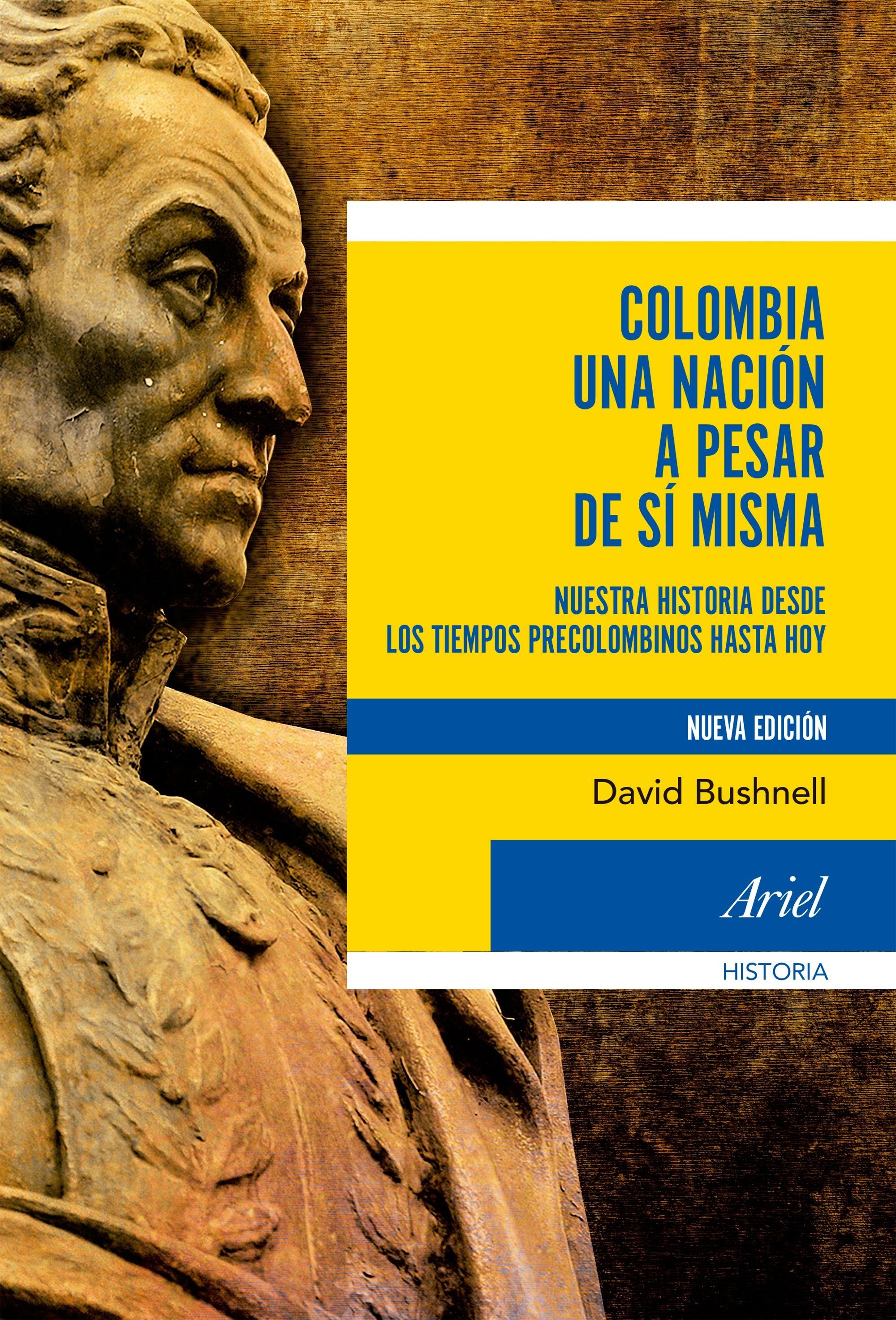 Colombia una Nación a Pesar de si Misma - David Bushnell - Ariel