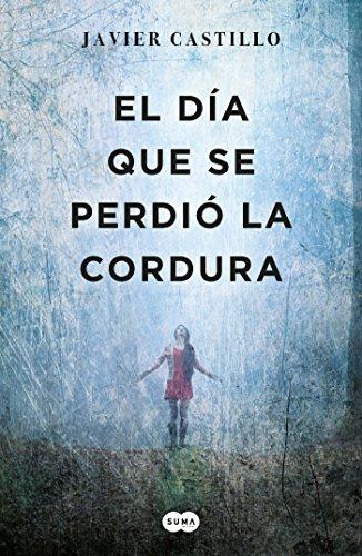 El día que se Perdió la Cordura - Javier Castillo - Suma