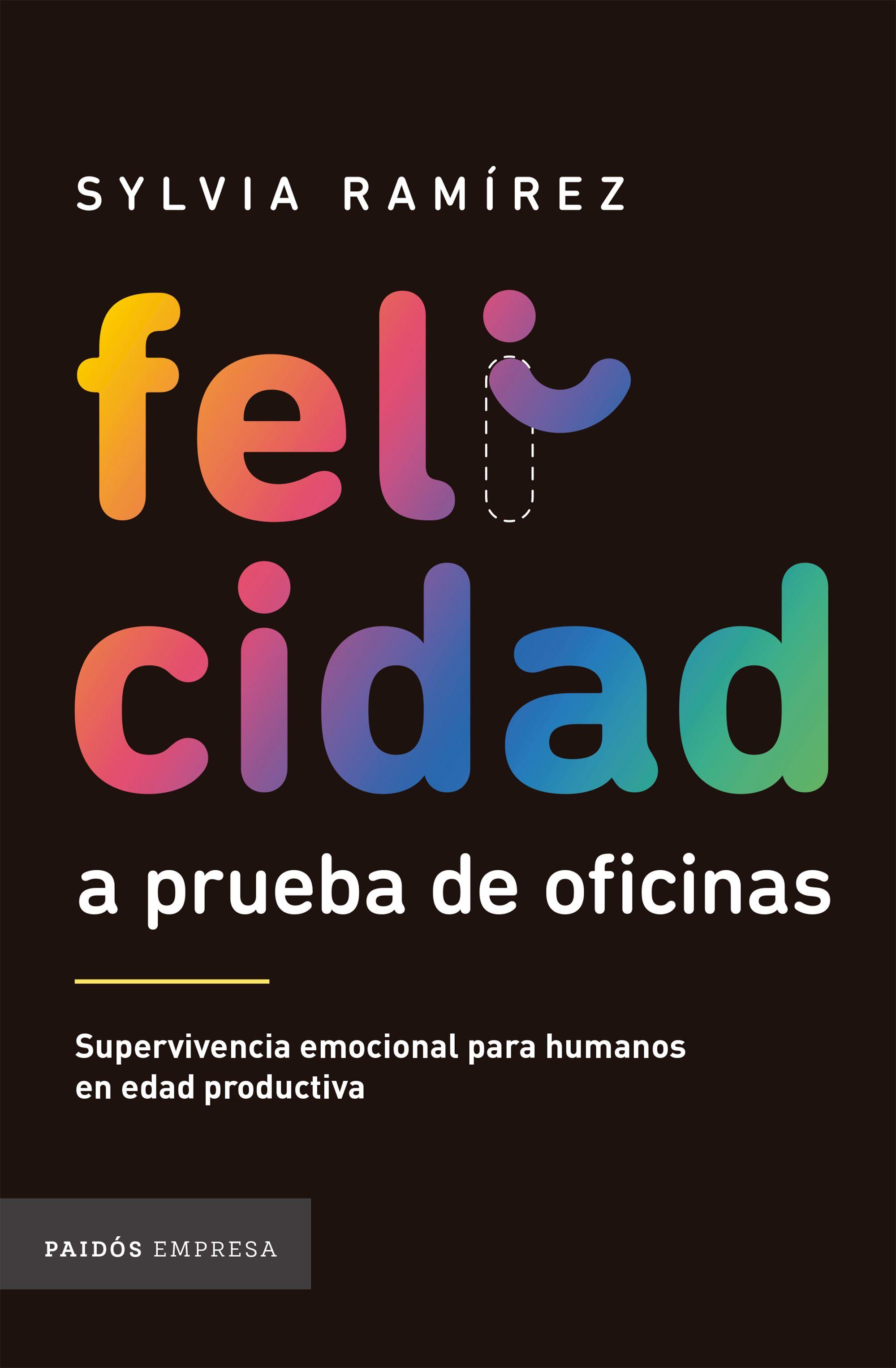 Felicidad a Prueba de Oficinas - Sylvia Ramírez - Paidos Empresas Colombia