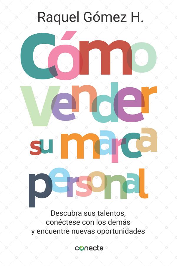 Cómo Vender su Marca Personal ( Descubra sus Talentos, Conéctese con los Demás y Encuentre Nuevas Oportunidades) - Raquel Gómez H. - Penguin Random House