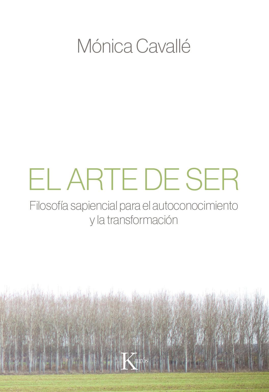 El Arte de Ser: Filosofia Sapiencial Para el Autoconocimiento y la Transformacion - Mónica Cavallé Cruz - Editorial Kairós Sa