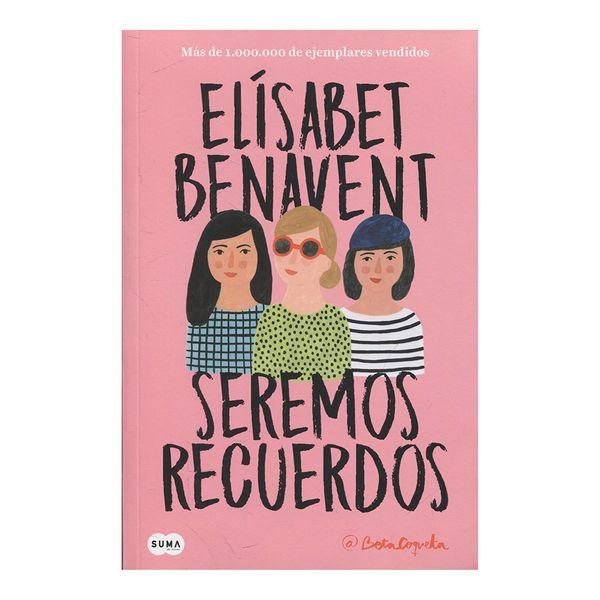 Seremos Recuerdos - Elísabet Benavent - Suma De Letras