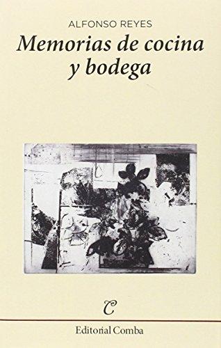 Memorias de Cocina y Bodega - Alfonso Reyes - Editorial Comba