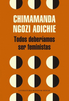 Todos Deberiamos ser Feministas - Chimamanda Ngozi Adichie - Literatura Random House