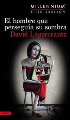 El Hombre que Perseguía su Sombra - David Lagercrantz - Destino