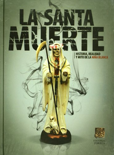 La Santa Muerte Historia Realidady Mito de la Niña Blanca - Sin Autor - Porrua Hnos.