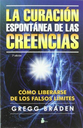 La Curacion Espontanea De Las Creencias - Gregg Braden - Sirio