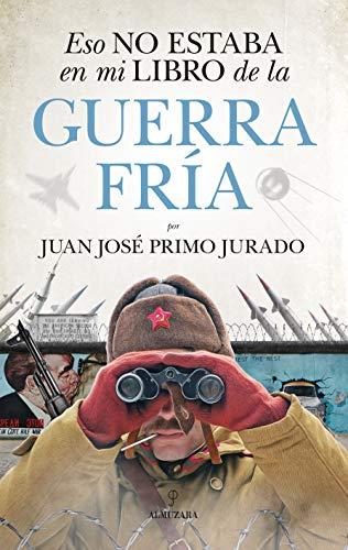 ESO NO ESTABA EN MI LIBRO DE LA GUERRA FRÍA - PRIMO JURADO, JUAN JOSÉ - EDITORIAL ALMUZARA SL.