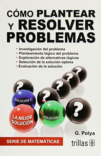 Como Plantear y Resolver Problemas - G. Polya - Editorial Trillas Sa De Cv