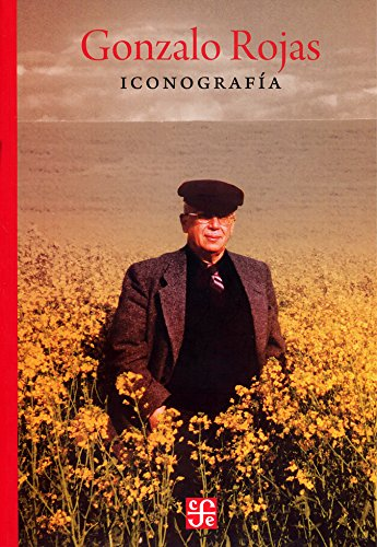 Gonzalo Rojas. Iconografía - Gonzalo Rojas - Fondo De Cultura Económica