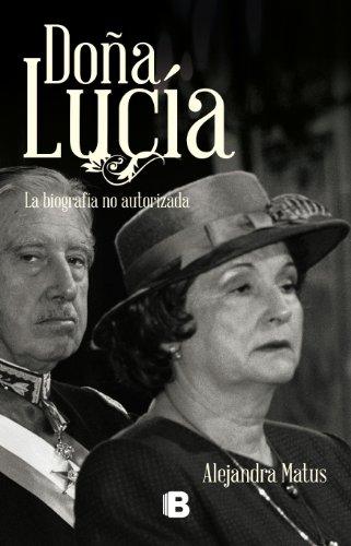 Dona Lucia. La Biografia no Autorizada. - Alejandra Matus - Ediciones B