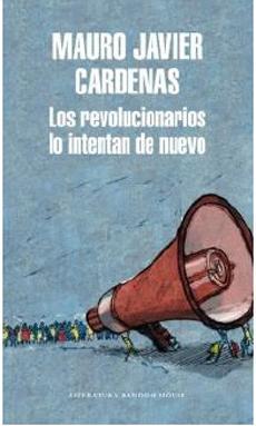 Los Revolucionarios lo Intentan de Nuevo - Mauro Javier Cardenas - Literatura Random House