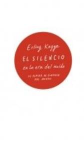 El Silencio en la era del Ruido - Erling Kagge - Taurus