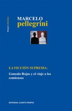 La Ficción Suprema: Gonzalo Rojas y el Viaje a los Comienzos (Ebook) - Marcelo Pellegrini - Cuarto Propio
