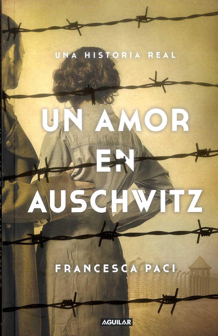 Un Amor en Auschwitz - Francesca Paci - Aguilar
