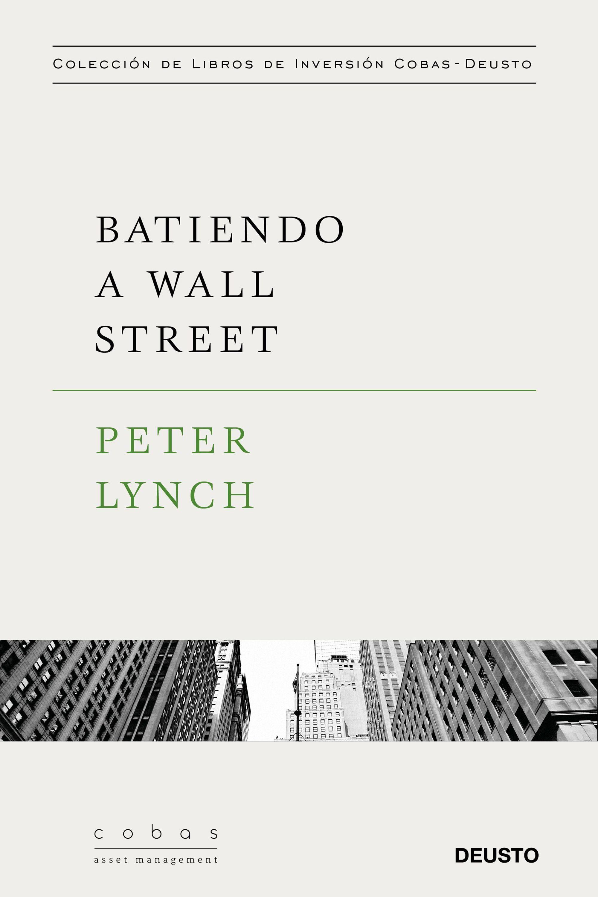 Batiendo a Wall Street: Peter Lynch con la Colaboración de John Rothchild - Peter Lynch - Deusto