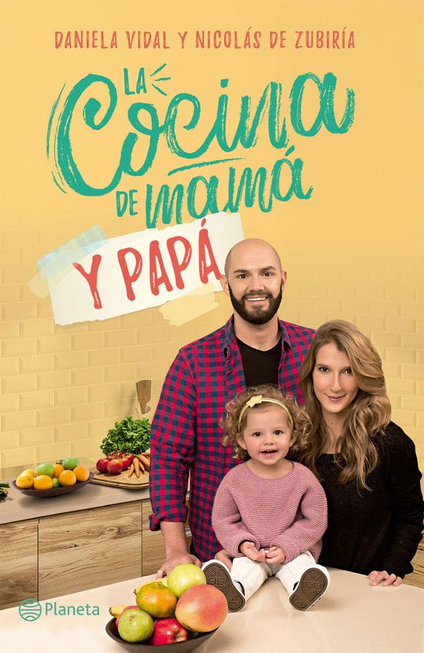 La Cocina de Mamá y Papá - Daniela Vidal,Nicolás De Zubiría - Planeta