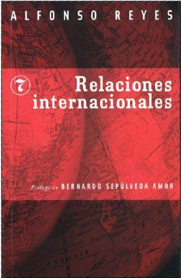 Relaciones Internacionales - Alfonso Reyes - Fondo De Cultura Económica