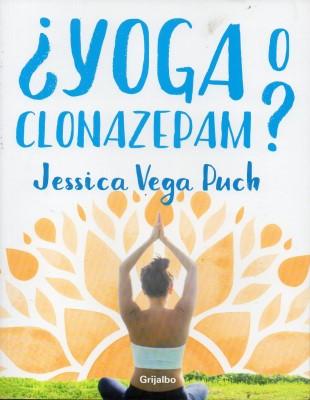 Yoga o Clonazepam? - Jessica Vega Puch - Grijalbo, Esp - Random House Mondadori
