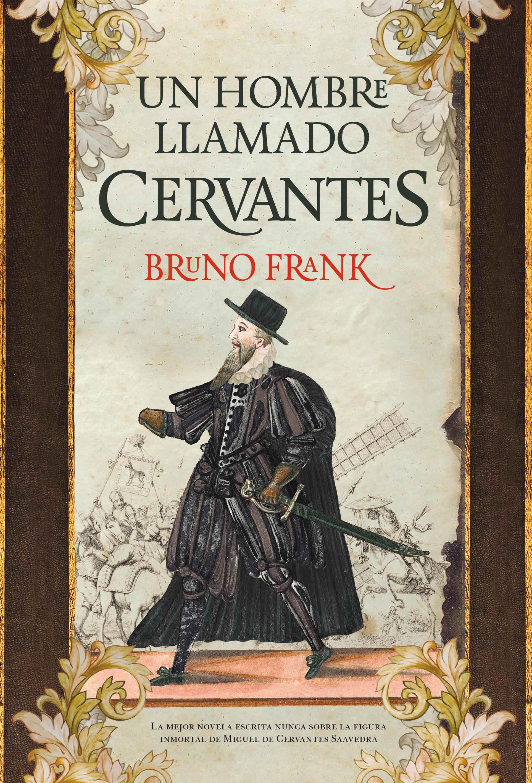 Un hombre llamado Cervantes - Bruno Frank - Almuzara