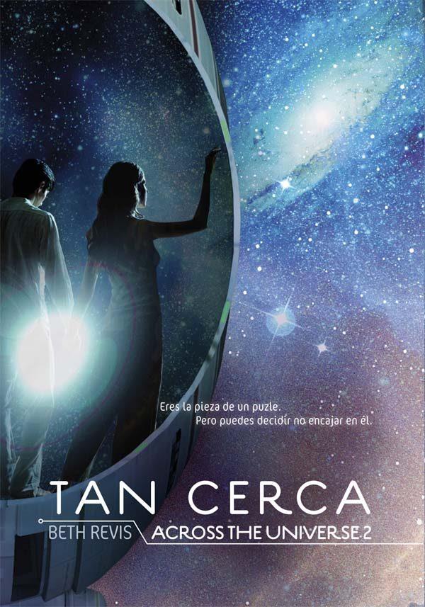 Tan Cerca. Across the Universe 2 - Beth Revis - Ediciones Sm