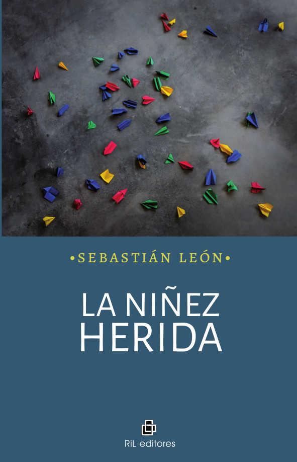 La Niñez Herida - Sebastián León Pinto - Ril Editores