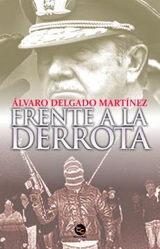 Frente A La Derrota - Álvaro Delgado Martínez - Trayecto Comunicaciones