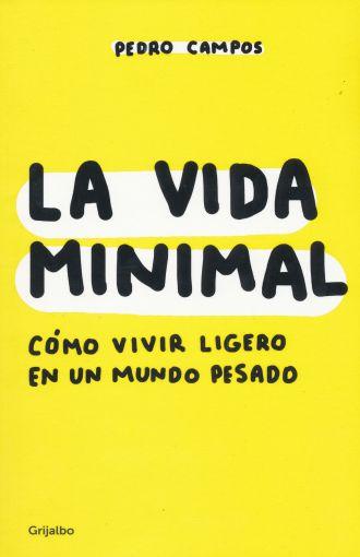 La Vida Minimal: Cómo Vivir Cien Años con Salud y Felicidad - Pedro Campos - Grijalbo