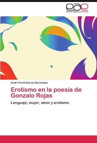Erotismo En La Poes a de Gonzalo Rojas - Erotismo En La Poes a de Gonzalo Rojas - Editorial Acad Mica Espa Ola