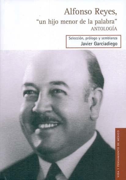 """Alfonso Reyes, """"un Hijo Menor de la Palabra"""" - Reyes; Alfonso - Fondo de Cultura Económica"""