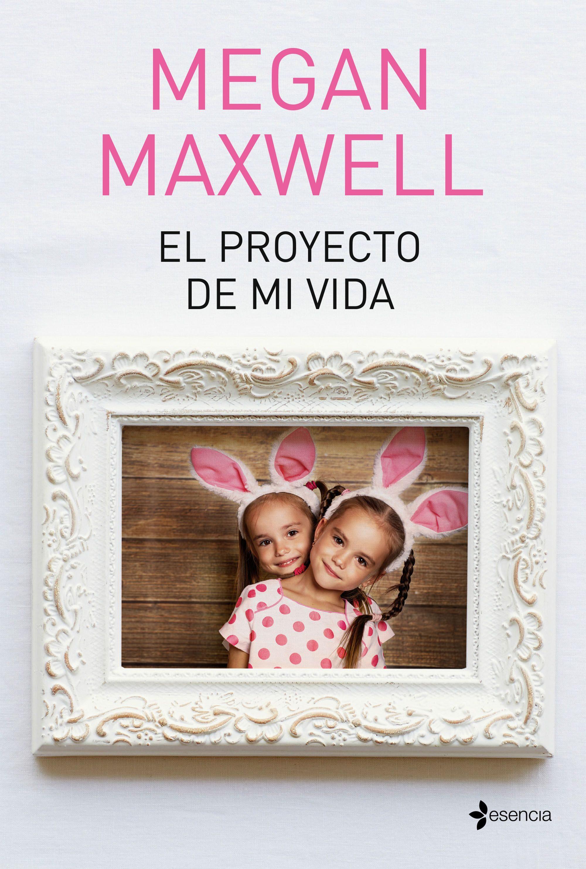 El Proyecto de mi Vida - Megan Maxwell - Esencia