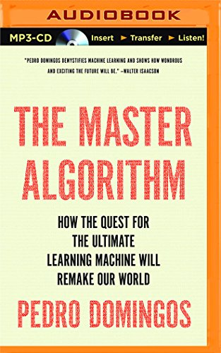 The Master Algorithm: How the Quest for the Ultimate Learning Machine Will Remake our World (libro en Inglés) - Pedro Domingos - Brilliance Audio