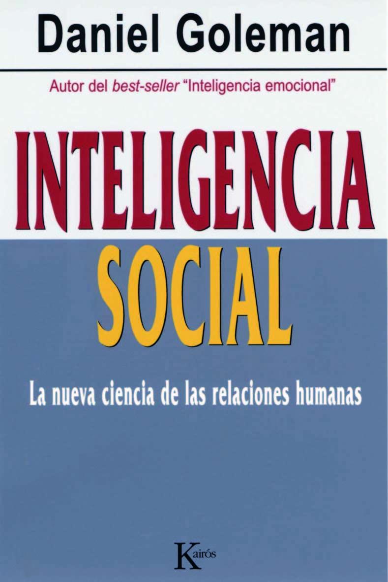 Inteligencia Social: La Nueva Ciencia de las Relaciones Humanas - Daniel Goleman - Kairos