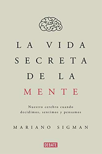 La Vida Secreta de la Mente - Mariano Sigman - Debate