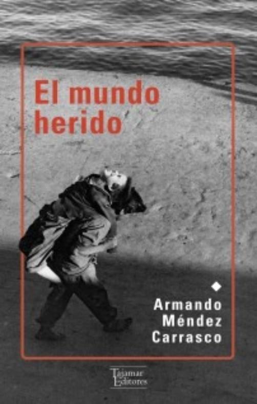 El Mundo Herido - Armando Méndez Carrasco - Tajamar Editores