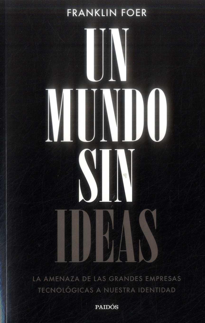 Un Mundo sin Ideas - Franklin Foer - Paidos
