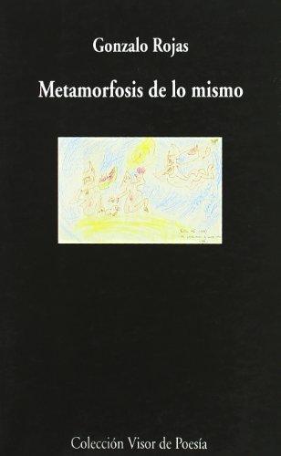 Metamorfosis de lo Mismo: Poesías Completas (Visor de Poesía) - Gonzalo Rojas - Visor