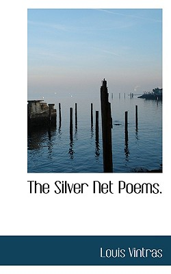 The Silver Net Poems. - Vintras, Louis - BiblioLife