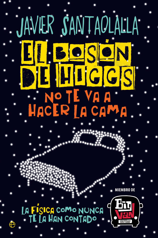 El Bosón de Higgs no te va a Hacer la Cama: La Física Como Nunca te la han Contado - Javier Santaolalla - La Esfera De Los Libros