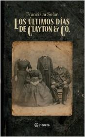 Los Últimos Días De Clayton & Co. - Francisca Solar - Planeta