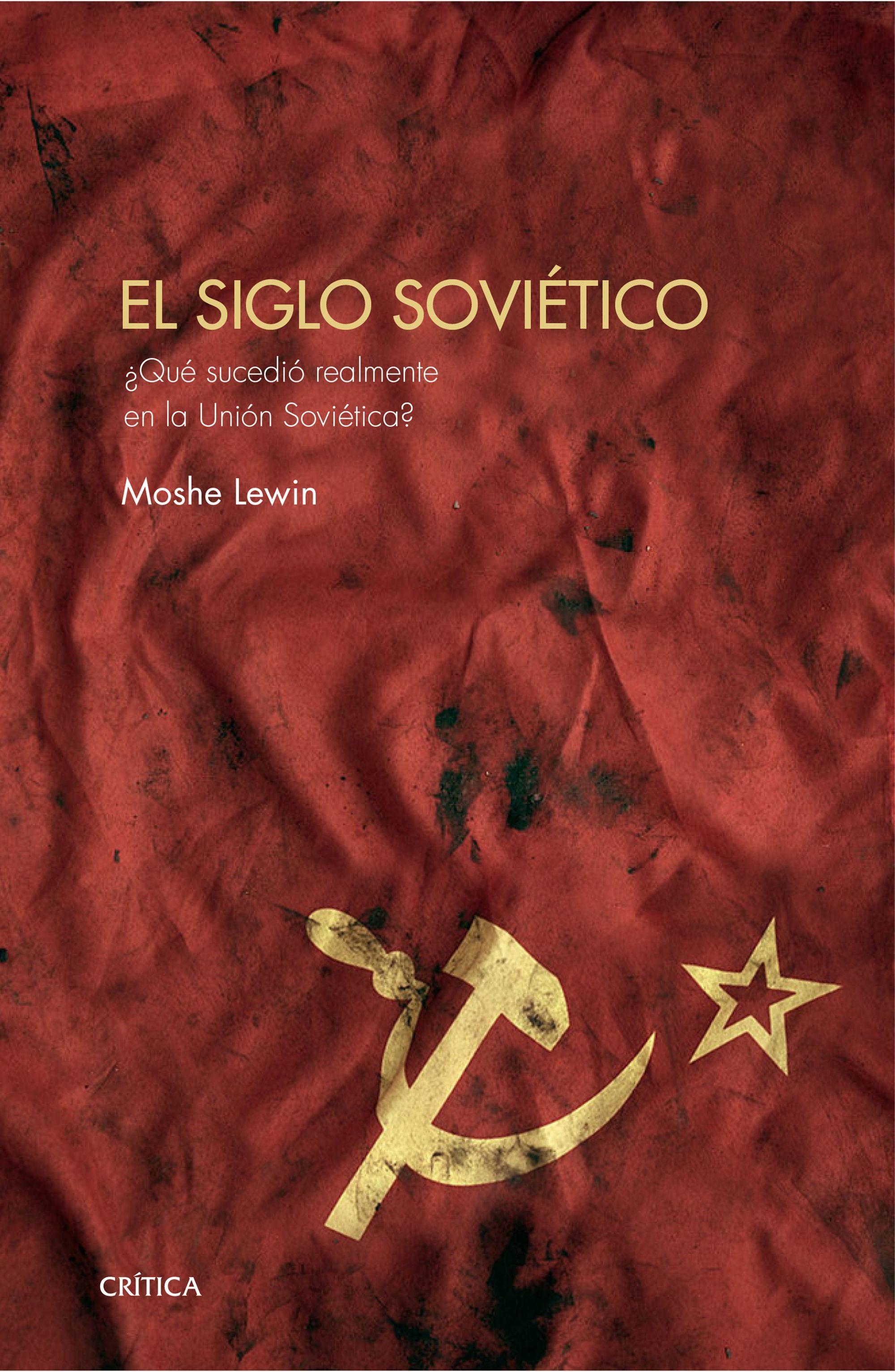 El Siglo Soviético:  Qué Sucedió Realmente en la Unión Soviética? - Moshe Lewin - Editorial Crítica