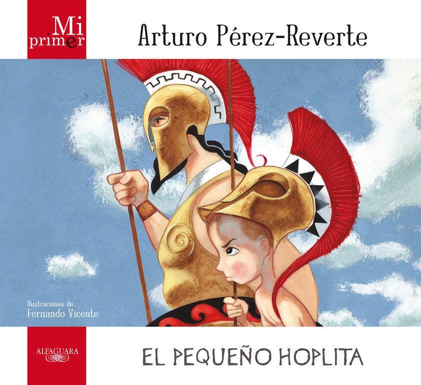 Mi Primer Arturo Pérez-Reverte. El Pequeño Hoplita - Arturo Pérez-Reverte - Alfaguara