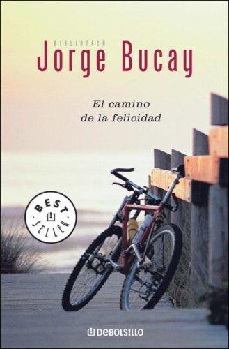 El Camino de la Felicidad (libro en Español    * ISBN / Código de Barras: 9789875662018    * Peso (en gramos): 142    * Sello / Editorial: DeBols!llo) - Bucay Jorge - Debolsillo