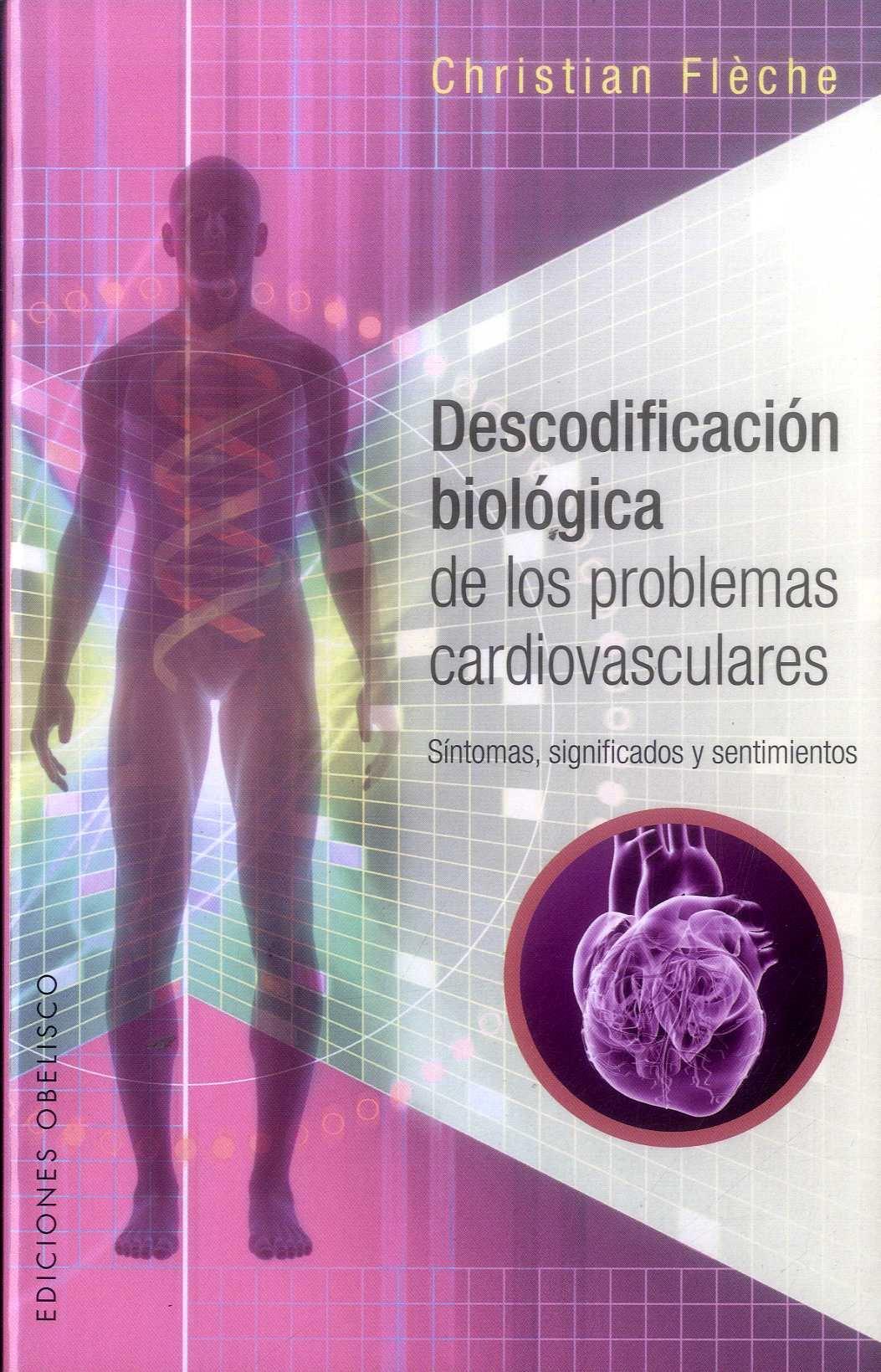 Descodificacion Biologica de los Problemas Cardiovasculares - Christian FlÈChe - Obelisco