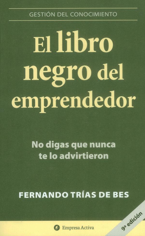 El Libro Negro del Emprendedor - Fernando Trias De Bes - Empresa Activa