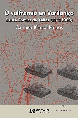 O Volframio En Varilongo. Santa Comba De Xallas. 1941-1963 (Edición Literaria - Crónica - Memoria)